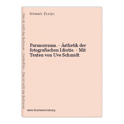Paranoirama. - Ästhetik der fotografischen Idiotie. - Mit Texten von Uve Schmidt 0