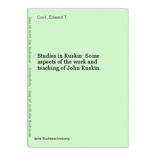 Studies in Ruskin: Some aspects of the work and teaching of John Ruskin. Cook, E