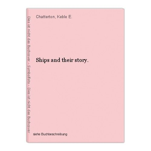 Ships and their story. Chatterton, Keble E. 0