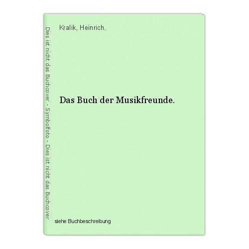 Das Buch der Musikfreunde. Kralik, Heinrich. 0