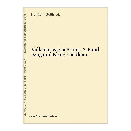 Volk am ewigen Strom. 2. Band. Sang und Klang am Rhein. Henßen, Gottfried. 0