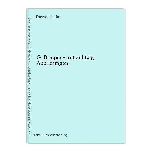 G. Braque - mit achtzig Abbildungen. Russell, John 0