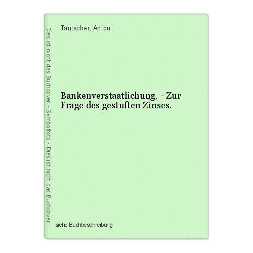 Bankenverstaatlichung. - Zur Frage des gestuften Zinses. Tautscher, Anton. 0