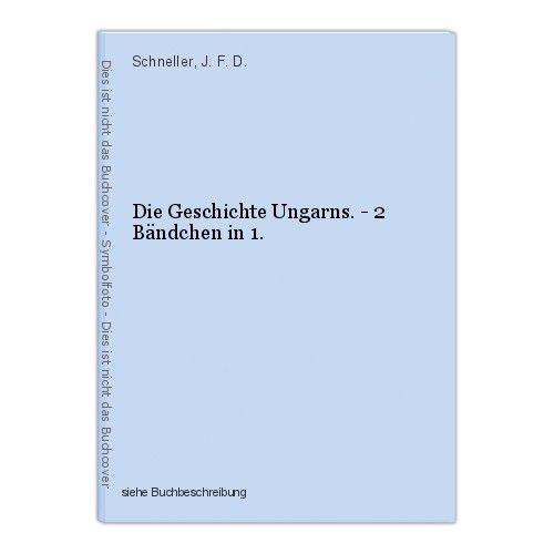 Die Geschichte Ungarns. - 2 Bändchen in 1. Schneller, J. F. D. 0
