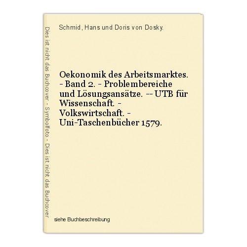 Oekonomik des Arbeitsmarktes. - Band 2. - Problembereiche und Lösungsansätze. -- 0