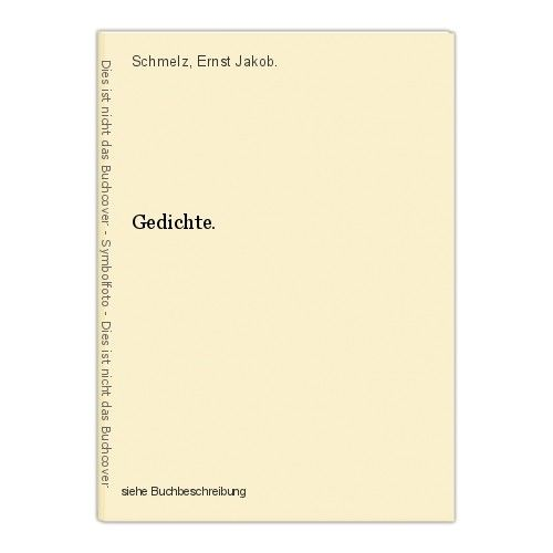 Gedichte. Schmelz, Ernst Jakob. 0