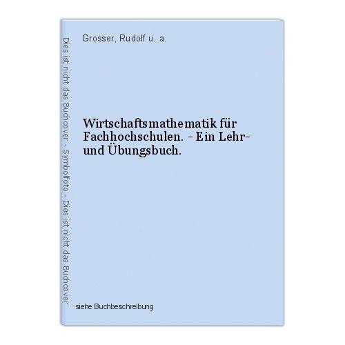 Wirtschaftsmathematik für Fachhochschulen. - Ein Lehr- und Übungsbuch. Grosser, 0