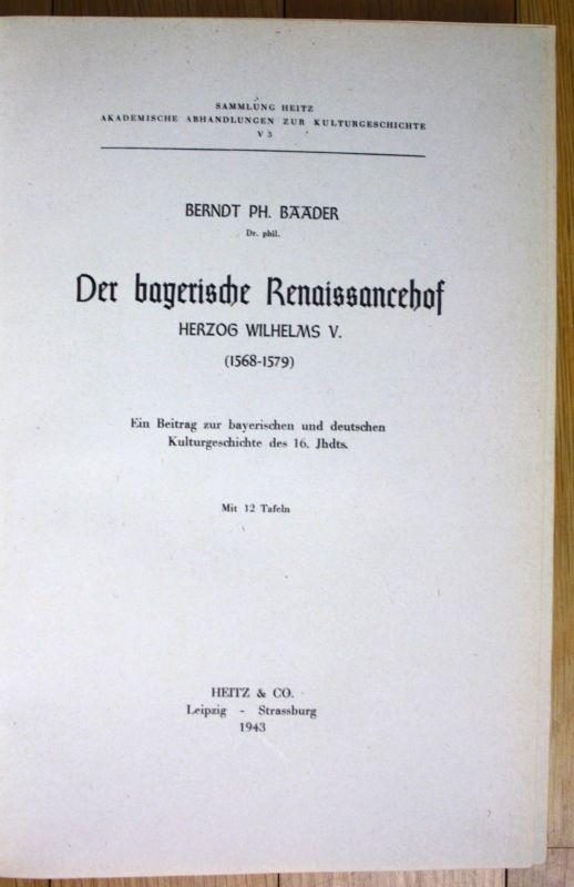 1943 Berndt Baader Der bayerische Renaissancehof Bayern Heitz Leipzig 0