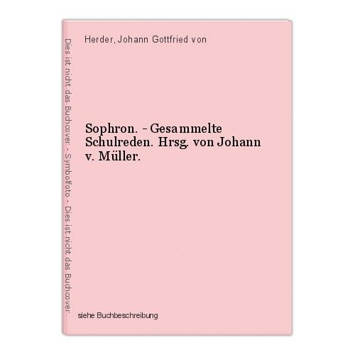 Sophron. - Gesammelte Schulreden. Hrsg. von Johann v. Müller. Herder, Johann Got 0