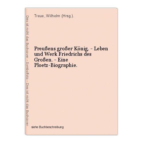Preußens großer König. - Leben und Werk Friedrichs des Großen. - Eine Ploetz-Bio 0
