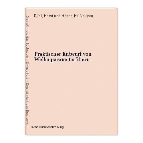Praktischer Entwurf von Wellenparameterfiltern. Rühl, Horst und Hoang-Ha Nguyen. 0