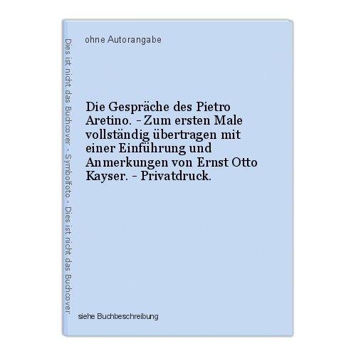 Die Gespräche des Pietro Aretino. - Zum ersten Male vollständig übertragen mit e 0