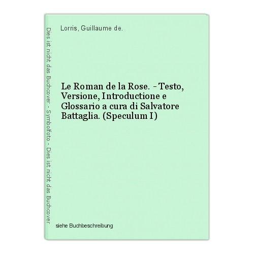 Le Roman de la Rose. - Testo, Versione, Introductione e Glossario a cura di Salv 0