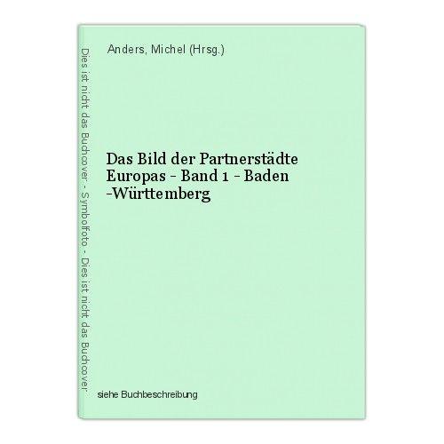 Das Bild der Partnerstädte Europas - Band 1 - Baden -Württemberg Anders, Michel 0