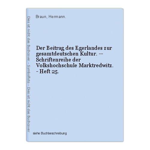 Der Beitrag des Egerlandes zur gesamtdeutschen Kultur. -- Schriftenreihe der Vol 0