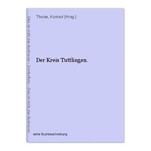 Der Kreis Tuttlingen. Theiss, Konrad (Hrsg.) 0