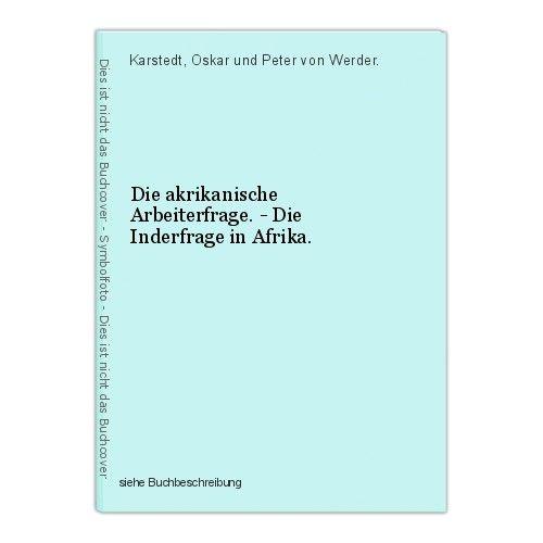 Die akrikanische Arbeiterfrage. - Die Inderfrage in Afrika. Karstedt, Oskar und 0