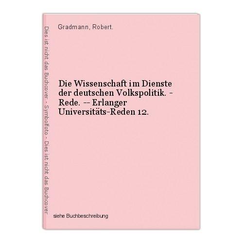 Die Wissenschaft im Dienste der deutschen Volkspolitik. - Rede. -- Erlanger Univ