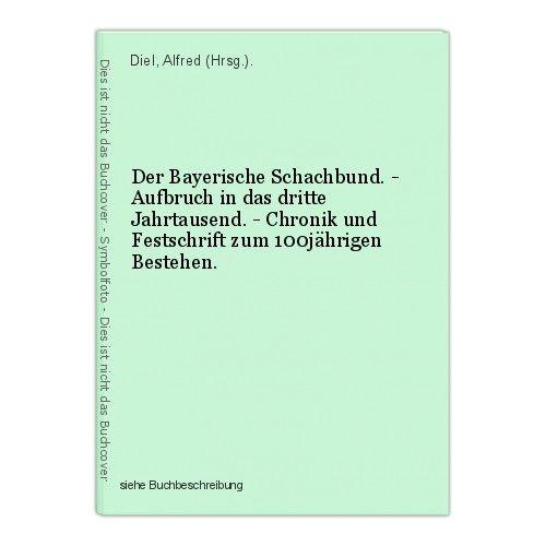 Der Bayerische Schachbund. - Aufbruch in das dritte Jahrtausend. - Chronik und F 0