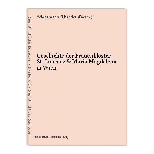 Geschichte der Frauenklöster St. Laurenz & Maria Magdalena in Wien. Wiedemann, T 0