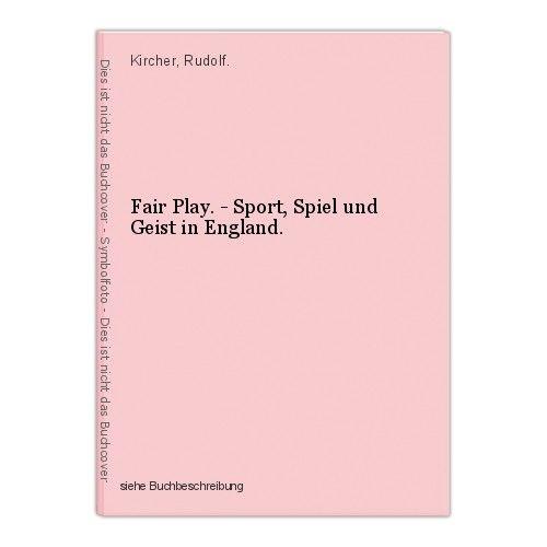 Fair Play. - Sport, Spiel und Geist in England. Kircher, Rudolf. 0