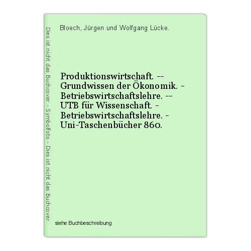 Produktionswirtschaft. -- Grundwissen der Ökonomik. - Betriebswirtschaftslehre.