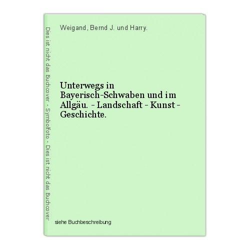 Unterwegs in Bayerisch-Schwaben und im Allgäu. - Landschaft - Kunst - Geschichte 0