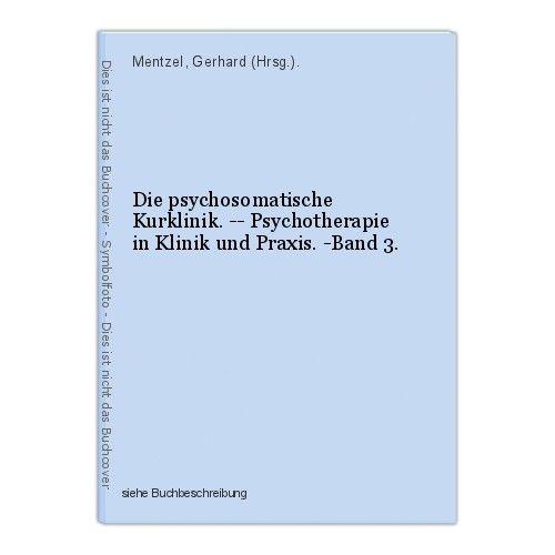 Die psychosomatische Kurklinik. -- Psychotherapie in Klinik und Praxis. -Band 3.