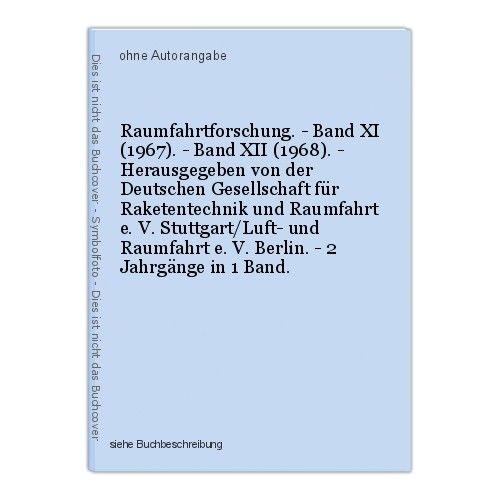Raumfahrtforschung. - Band XI (1967). - Band XII (1968). - Herausgegeben von der