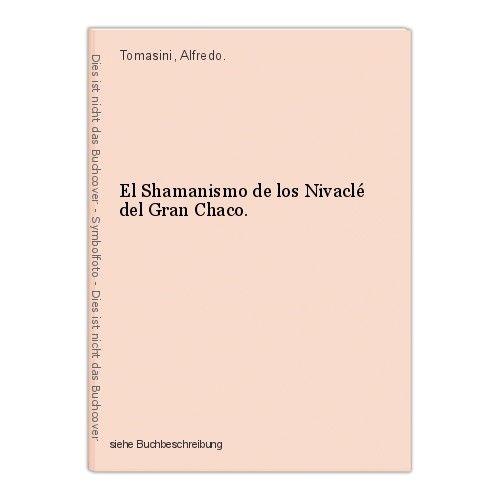 El Shamanismo de los Nivaclé del Gran Chaco. Tomasini, Alfredo. 0