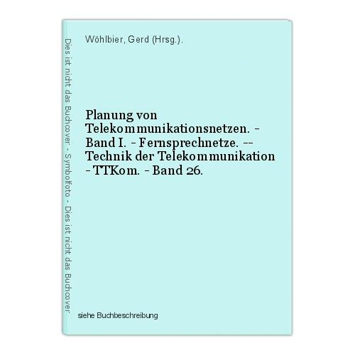 Planung von Telekommunikationsnetzen. - Band I. - Fernsprechnetze. -- Technik de 0