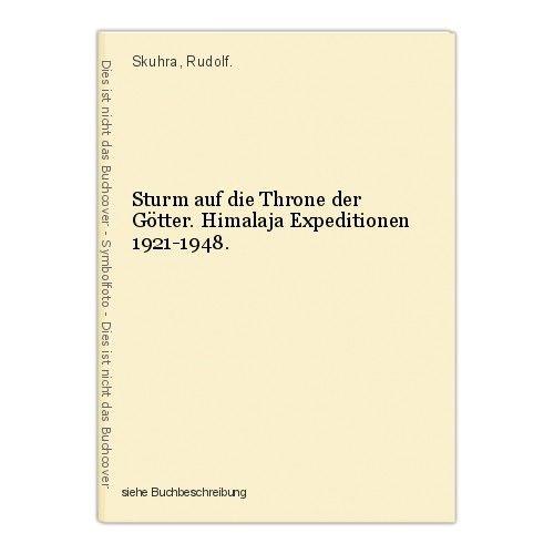 Sturm auf die Throne der Götter. Himalaja Expeditionen 1921-1948. Skuhra, Rudolf 0