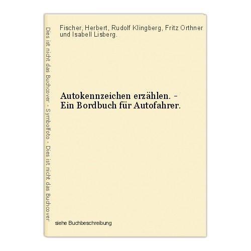 Autokennzeichen erzählen. - Ein Bordbuch für Autofahrer. Fischer, Herbert, Rudol 0