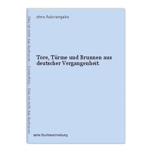 Tore, Türme und Brunnen aus deutscher Vergangenheit. 0