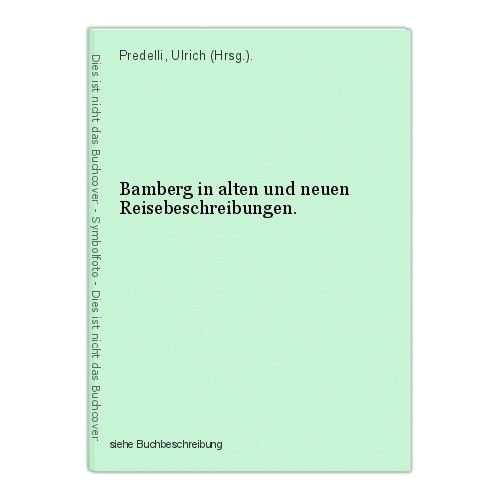 Bamberg in alten und neuen Reisebeschreibungen. Predelli, Ulrich (Hrsg.). 0