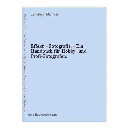 Effekt. - Fotografie. - Ein Handbuch für Hobby- und Profi-Fotografen. Langford, 0
