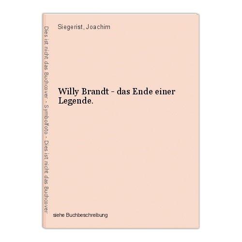 Willy Brandt - das Ende einer Legende. Siegerist, Joachim