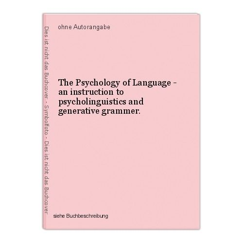 The Psychology of Language - an instruction to psycholinguistics and generative