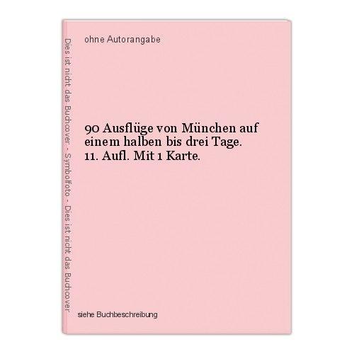 90 Ausflüge von München auf einem halben bis drei Tage. 11. Aufl. Mit 1 Karte. 0