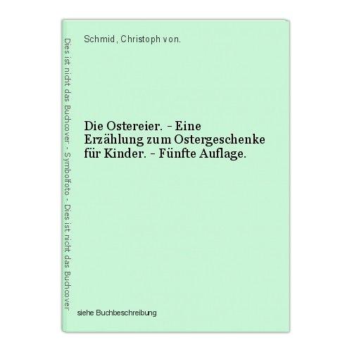 Die Ostereier. - Eine Erzählung zum Ostergeschenke für Kinder. - Fünfte Auflage. 0