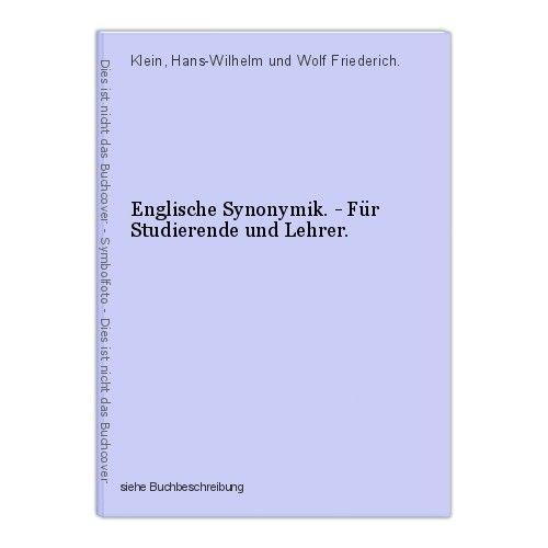 Englische Synonymik. - Für Studierende und Lehrer. Klein, Hans-Wilhelm und Wolf 0