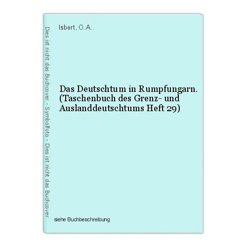 Das Deutschtum in Rumpfungarn. (Taschenbuch des Grenz- und Auslanddeutschtums He 0