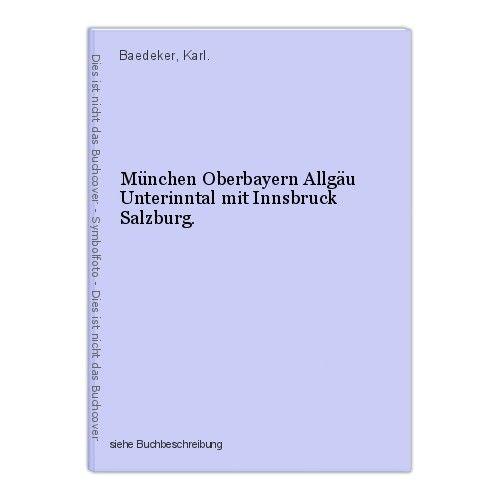 München Oberbayern Allgäu Unterinntal mit Innsbruck Salzburg. Baedeker, Karl. 0