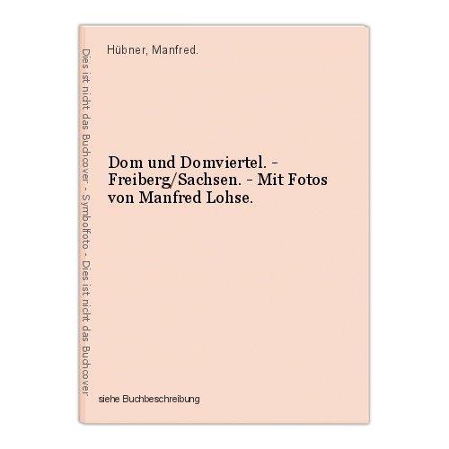 Dom und Domviertel. - Freiberg/Sachsen. - Mit Fotos von Manfred Lohse. Hübner, M 0