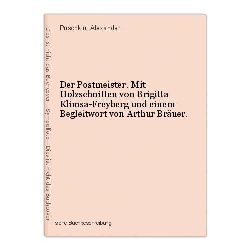 Der Postmeister. Mit Holzschnitten von Brigitta Klimsa-Freyberg und einem Beglei 0