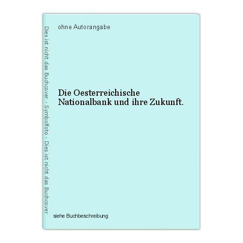 Die Oesterreichische Nationalbank und ihre Zukunft. 0