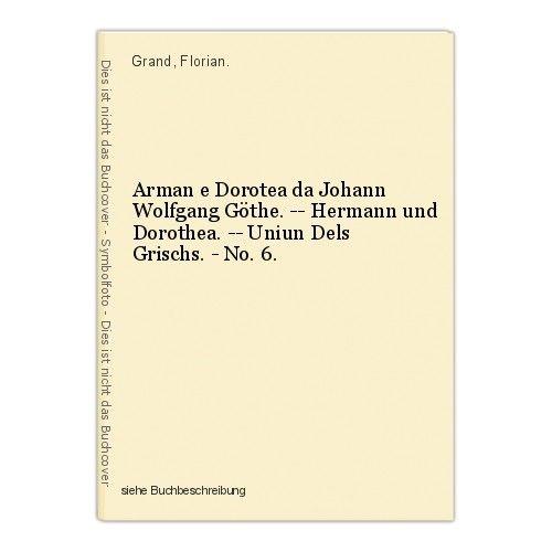 Arman e Dorotea da Johann Wolfgang Göthe. -- Hermann und Dorothea. -- Uniun Dels 0