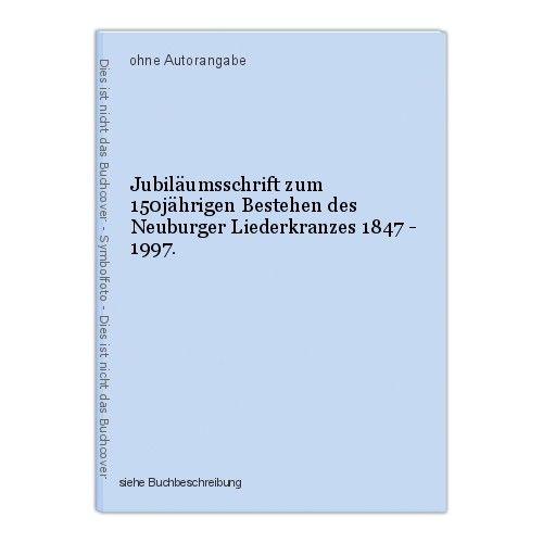 Jubiläumsschrift zum 150jährigen Bestehen des Neuburger Liederkranzes 1847 - 199 0