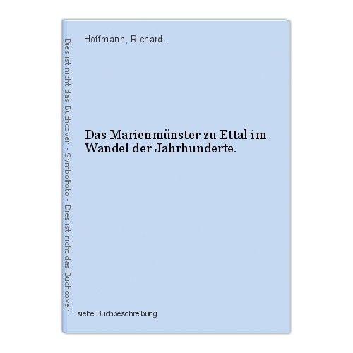 Das Marienmünster zu Ettal im Wandel der Jahrhunderte. Hoffmann, Richard. 0