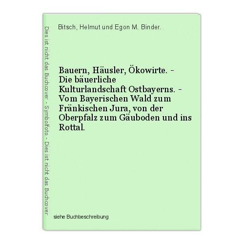 Bauern, Häusler, Ökowirte. - Die bäuerliche Kulturlandschaft Ostbayerns. - Vom B 0